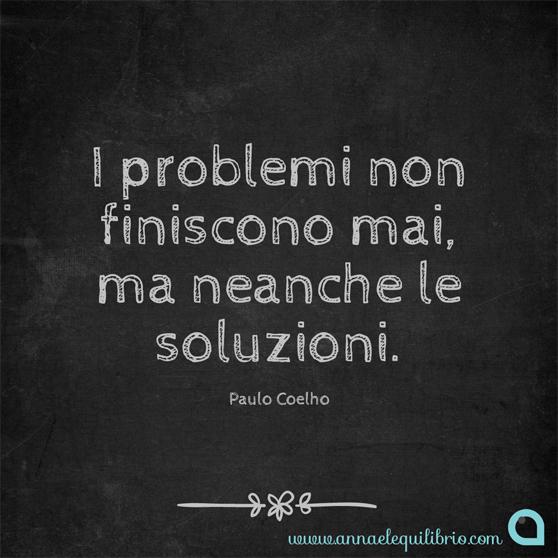 Paulo Coelho I problemi non finiscono mai, ma neanche le soluzioni